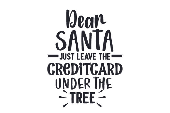 Dear Santa Just Leave The Creditcard Under The Tree Svg Cut File