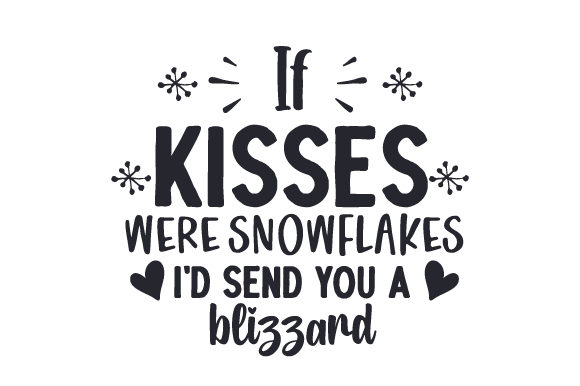 If Kisses Were Snowflakes, I'd Send You a Blizzard Winter Craft Cut File By Creative Fabrica Crafts
