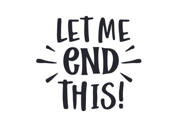 Download Free Let Me End This Svg Cut File By Creative Fabrica Crafts for Cricut Explore, Silhouette and other cutting machines.