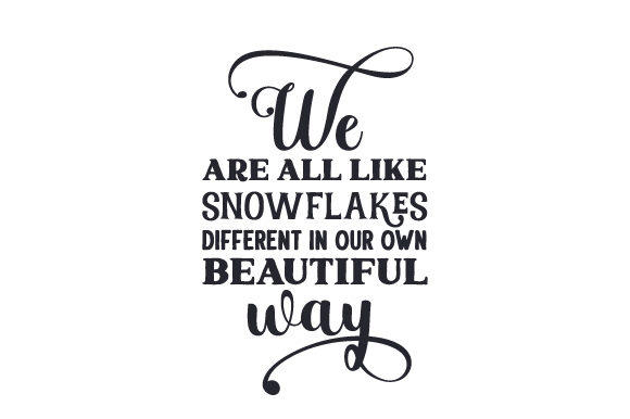 We Are All Like Snowflakes, Different in Our Own Beautiful Way Winter Craft Cut File By Creative Fabrica Crafts