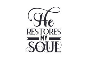 He Restores My Soul Religious Craft Cut File By Creative Fabrica Crafts