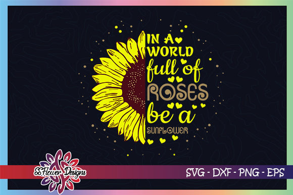 Download Free A World Full Of Rose Be A Sunflower Graphic By Ssflower for Cricut Explore, Silhouette and other cutting machines.
