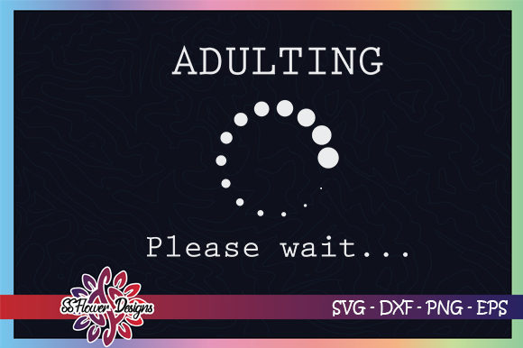 Adulting Please Wait, Birthday Graphic Crafts By ssflower