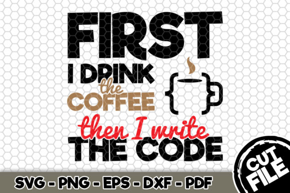 Download Free First I Drink The Coffee Then I Code Graphic By Svgexpress for Cricut Explore, Silhouette and other cutting machines.