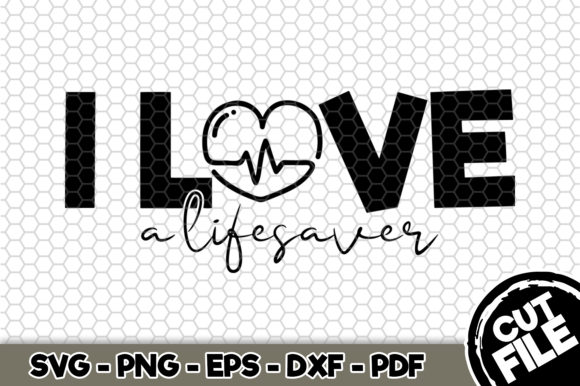 Download Free I Love A Lifesaver Graphic By Svgexpress Creative Fabrica for Cricut Explore, Silhouette and other cutting machines.