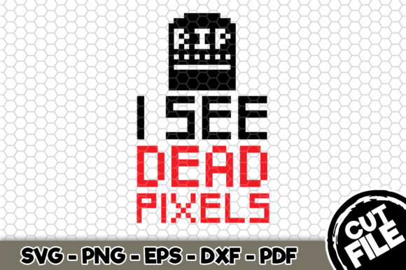 Download Free I See Dead Pixels Graphic By Svgexpress Creative Fabrica for Cricut Explore, Silhouette and other cutting machines.