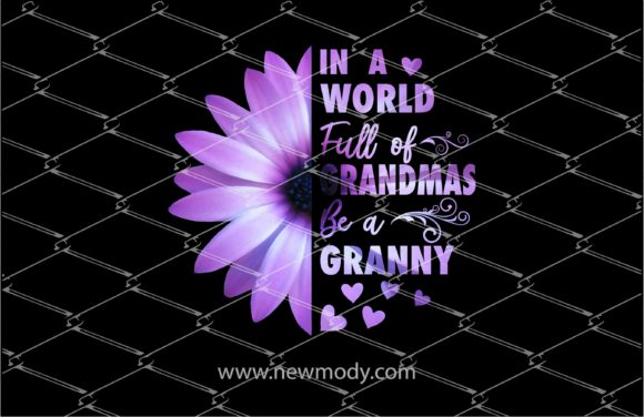 Download Free In A World Full Of Grandmas Be A Granny Graphic By Amitta for Cricut Explore, Silhouette and other cutting machines.