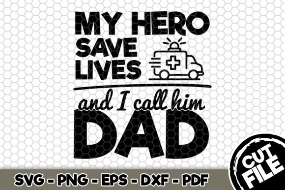 Download Free My Hero Save Lives And I Call Him Dad Graphic By Svgexpress for Cricut Explore, Silhouette and other cutting machines.