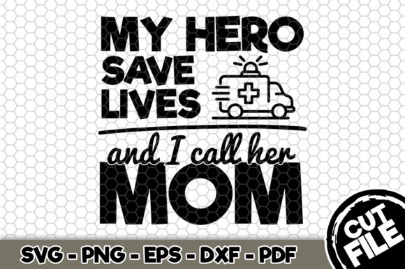 Download Free My Hero Saves Lives And I Call Her Mom Graphic By Svgexpress for Cricut Explore, Silhouette and other cutting machines.