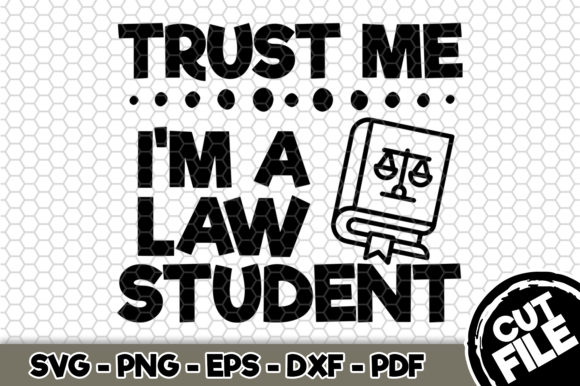 Download Free Trust Me I M A Law Student Graphic By Svgexpress Creative Fabrica for Cricut Explore, Silhouette and other cutting machines.