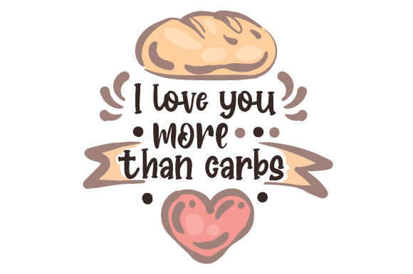 Download Free I Love You More Than Carbs Svg Cut File By Creative Fabrica for Cricut Explore, Silhouette and other cutting machines.