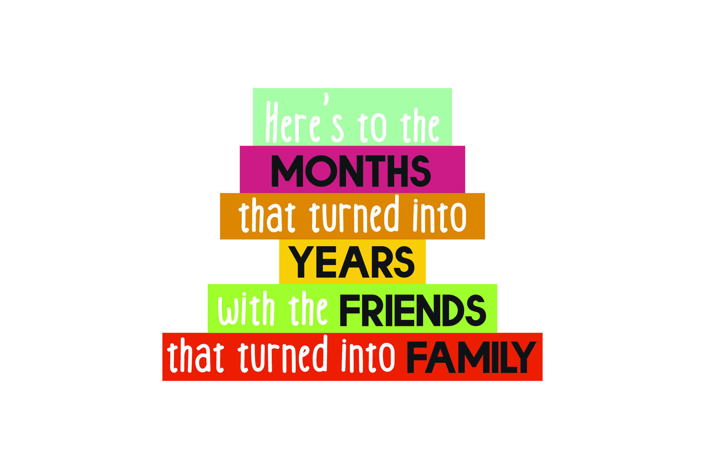 Download Free Here S To The Months That Turned Into Years With The Friends That for Cricut Explore, Silhouette and other cutting machines.