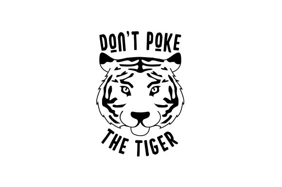 Don't Poke the TIGER Designs & Drawings Craft Cut File By Creative Fabrica Crafts