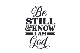Be Still & Know I Am God Religious Craft Cut File By Creative Fabrica Crafts