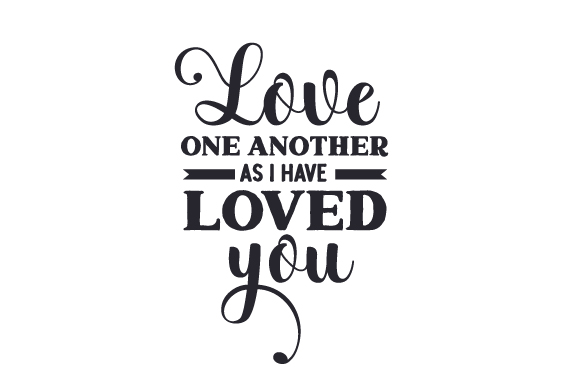 Download Free Love One Another As I Have Loved You Svg Cut File By Creative for Cricut Explore, Silhouette and other cutting machines.