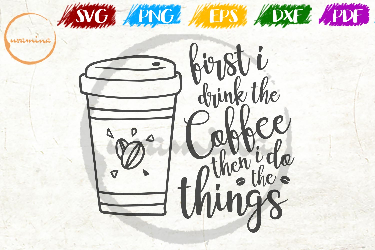 Download Free First I Drink The Coffee Then I Do Graphic By Uramina Creative for Cricut Explore, Silhouette and other cutting machines.