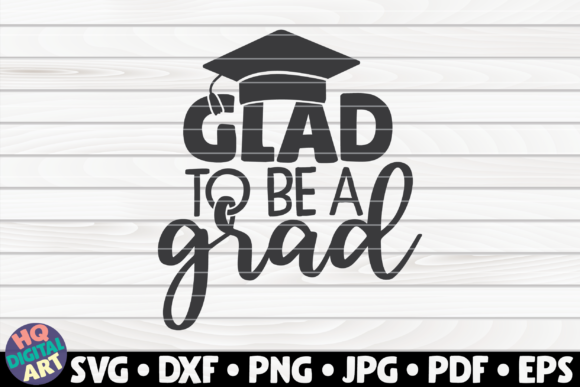 Download Free Glad To Be A Grad Graphic By Mihaibadea95 Creative Fabrica for Cricut Explore, Silhouette and other cutting machines.