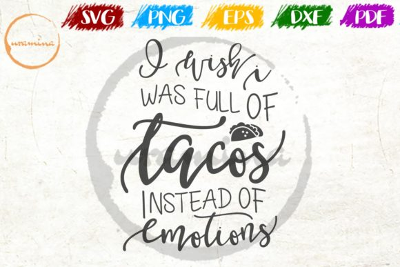 Download Free I Wish I Was Full Of Tacos Instead Of Graphic By Uramina for Cricut Explore, Silhouette and other cutting machines.