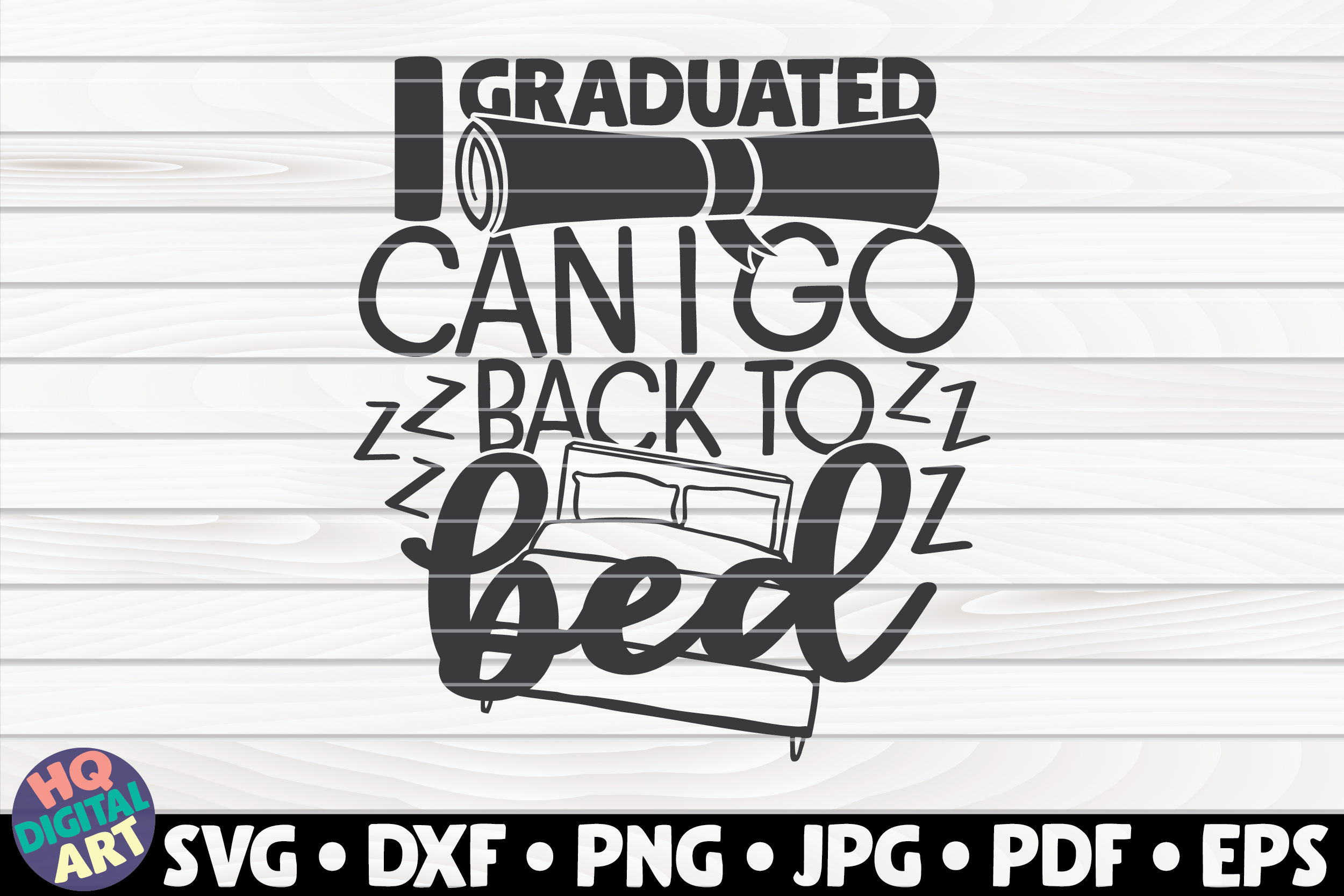 Download Free I Graduated Can I Go Back To Bed Graphic By Mihaibadea95 for Cricut Explore, Silhouette and other cutting machines.