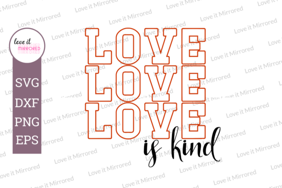 Download Free Love Is Kind Mirrored Graphic By Love It Mirrored Creative Fabrica for Cricut Explore, Silhouette and other cutting machines.