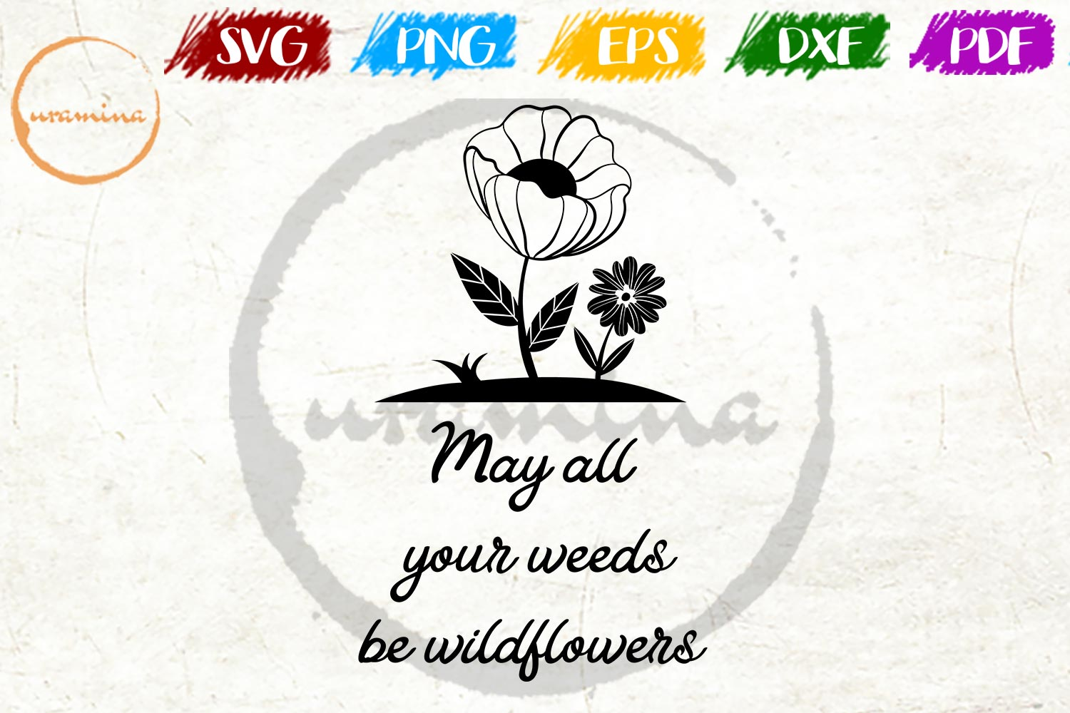 Download Free May All Your Weeds Be Wildflowers Graphic By Uramina Creative for Cricut Explore, Silhouette and other cutting machines.