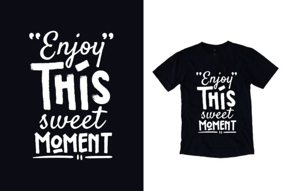 Download Free T Shirt Enjoy This Sweet Moment Quotes Graphic By Yazriltri for Cricut Explore, Silhouette and other cutting machines.