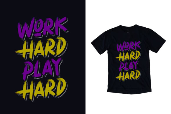 T-shirt Work Hard Play Hard Quotes Graphic Print Templates By yazriltri