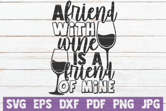 Download Free A Friend With Wine Is A Friend Of Mine Graphic By for Cricut Explore, Silhouette and other cutting machines.