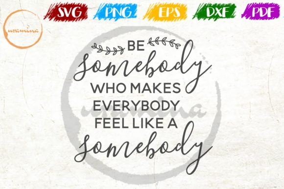 Download Free Be Somebody Who Makes Everybody Graphic By Uramina Creative for Cricut Explore, Silhouette and other cutting machines.