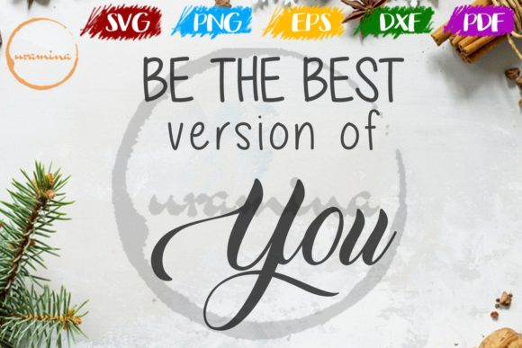 Download Free Be The Best Version Of You Graphic By Uramina Creative Fabrica for Cricut Explore, Silhouette and other cutting machines.