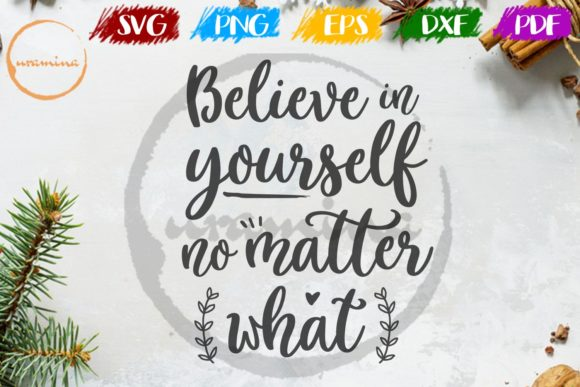 Print on Demand: Believe in Yourself No Matter What Graphic Crafts By Uramina
