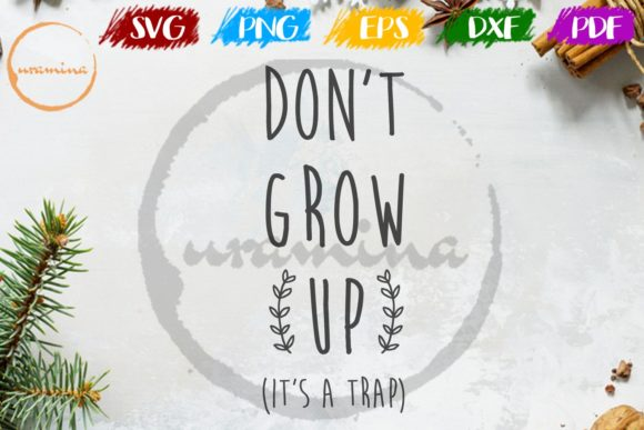 Download Free Don T Grow Up It S A Trap Graphic By Uramina Creative Fabrica for Cricut Explore, Silhouette and other cutting machines.