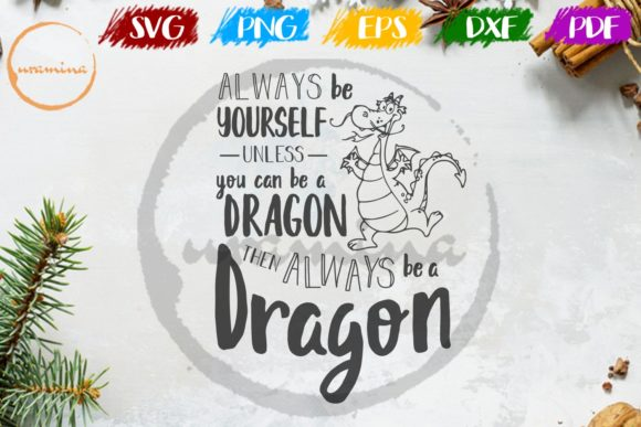 Download Free Dragon Always Be Yourself Unless You Can Graphic By Uramina for Cricut Explore, Silhouette and other cutting machines.