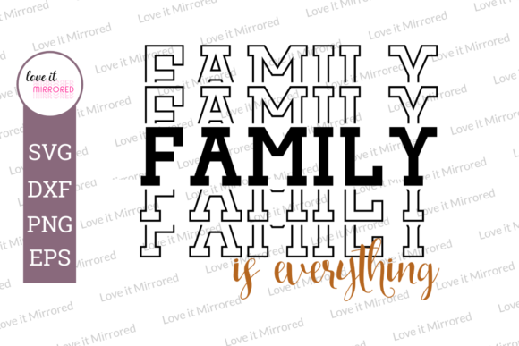 Download Free Family Is Everything Mirror Word Graphic By Love It Mirrored for Cricut Explore, Silhouette and other cutting machines.