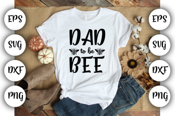 Download Free Father S Day Dad To Be Bee Graphic By Design Store for Cricut Explore, Silhouette and other cutting machines.