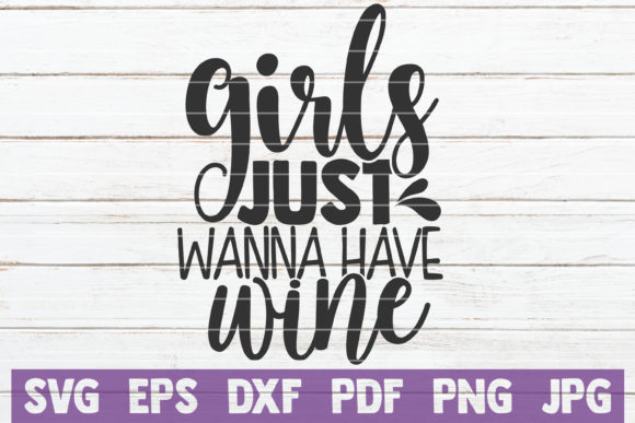 Download Free Girls Just Wanna Have Wine Graphic By Mintymarshmallows SVG Cut Files