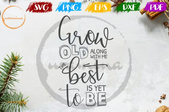 Print on Demand: Grow Old Along with Me the Best is Yet Graphic Crafts By Uramina