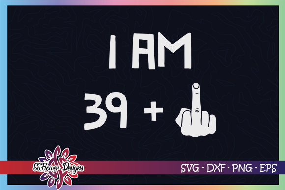Download Free I Am 39 Plus One 40th Birthday Graphic By Ssflower Creative for Cricut Explore, Silhouette and other cutting machines.