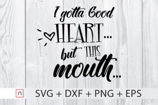 Download Free I Gotta Good Heart But This Mouth Graphic By Novalia Creative for Cricut Explore, Silhouette and other cutting machines.