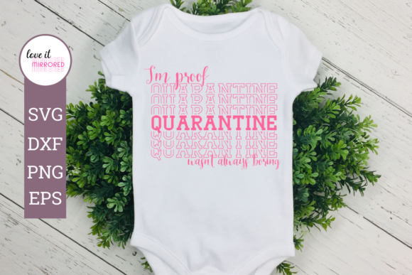 Print on Demand: I'm Proof Quarantine Wasn't Always Boring Graphic Crafts By Love It Mirrored
