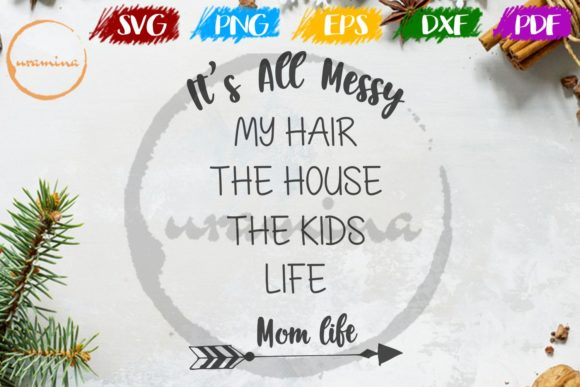 Download Free It S All Messy My Hair The House Graphic By Uramina Creative for Cricut Explore, Silhouette and other cutting machines.