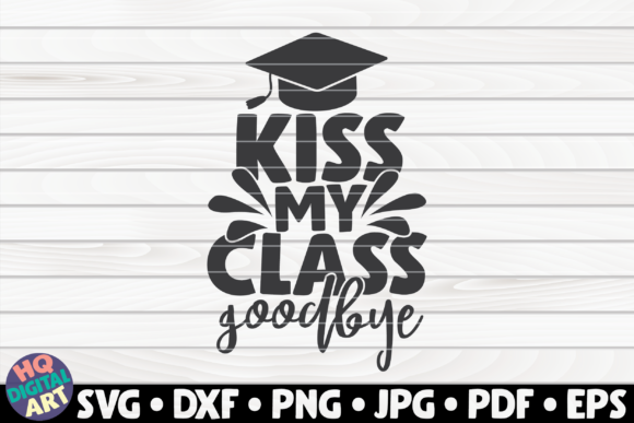 Download Free Kiss My Class Goodbye Graphic By Mihaibadea95 Creative Fabrica for Cricut Explore, Silhouette and other cutting machines.