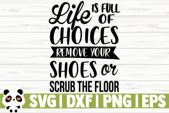 Download Free Life Is Full Of Choices Remove Your Graphic By for Cricut Explore, Silhouette and other cutting machines.