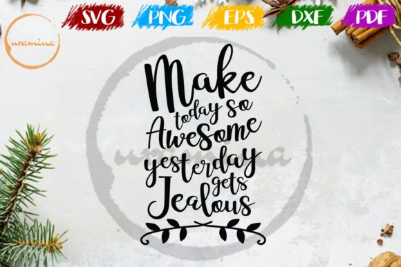 Download Free Make Today So Awesome Yesterday Gets Graphic By Uramina for Cricut Explore, Silhouette and other cutting machines.