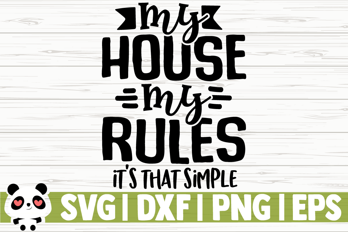 Download Free My House My Rules It S That Simple Graphic By Creativedesignsllc for Cricut Explore, Silhouette and other cutting machines.