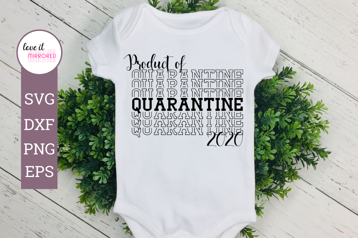 Download Free Product Of Quarantine 2020 Cut File Graphic By Love It Mirrored for Cricut Explore, Silhouette and other cutting machines.