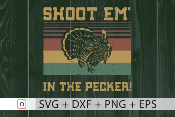 Download Free Shoot Em In The Pecker Turkey Hunting Graphic By Novalia for Cricut Explore, Silhouette and other cutting machines.