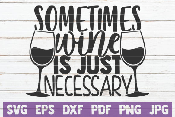 Download Free Sometimes Wine Is Just Necessary Graphic By Mintymarshmallows for Cricut Explore, Silhouette and other cutting machines.