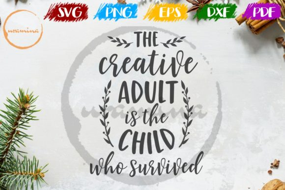 Download Free The Creative Adult Is The Child Graphic By Uramina Creative for Cricut Explore, Silhouette and other cutting machines.