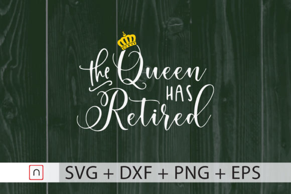 Download Free The Queen Has Retired Graphic By Novalia Creative Fabrica for Cricut Explore, Silhouette and other cutting machines.